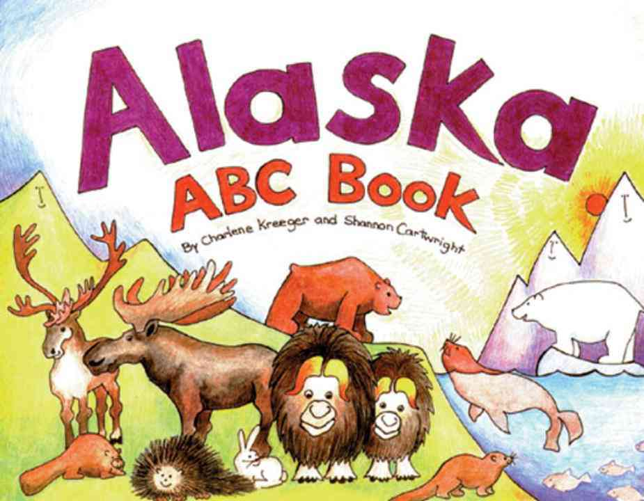 Alaska ABC Book By Kreeger, Charlene/ Cartwright, Shannon (ILT)